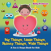 Big Things, Little Things, Skinny Things, Wide Things | A Size & Shape Book for Kids