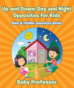 Up and Down; Day and Night: Opposites for Kids - Baby & Toddler Opposites Books