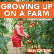 Growing up on a Farm - Children's Agriculture Books