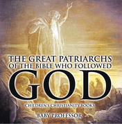 The Great Patriarchs of the Bible Who Followed God | Children's Christianity Books