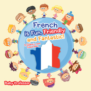 French is Fun, Friendly and Fantastic! | A Children's Learn French Books