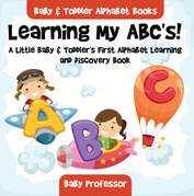 Learning My ABC's! A Little Baby & Toddler's First Alphabet Learning and Discovery Book. - Baby & Toddler Alphabet Books