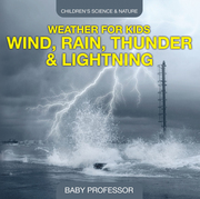 Weather for Kids – Wind, Rain, Thunder & Lightning - Children's Science & Nature