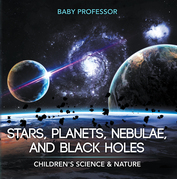 Stars, Planets, Nebulae, and Black Holes | Children's Science & Nature