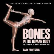 Bones in The Human Body: 2nd Grade Science Workbook | Children's Anatomy Books Edition