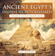 Ancient Egypt's Deepest Secrets Revealed -Children's Ancient History Books