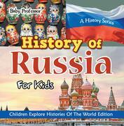 History Of Russia For Kids: A History Series - Children Explore Histories Of The World Edition