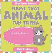 First Grade Science: Name That Animal Fun Trivia