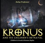Kronus and His Children's Betrayal- Children's Greek & Roman Myths