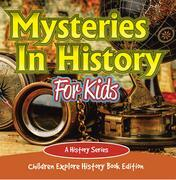 Mysteries In History For Kids: A History Series - Children Explore History Book Edition
