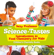The Science of Tastes - Introduction to Food Chemistry for Kids | Children's Chemistry Books