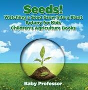 Seeds! Watching a Seed Grow Into a Plants, Botany for Kids - Children's Agriculture Books