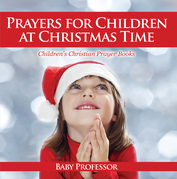 Prayers for Children at Christmas Time - Children's Christian Prayer Books