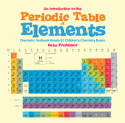 An Introduction to the Periodic Table of Elements : Chemistry Textbook Grade 8 | Children's Chemistry Books