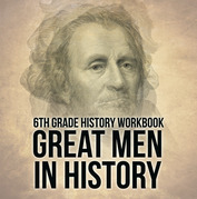 6th Grade History Workbook: Great Men in History