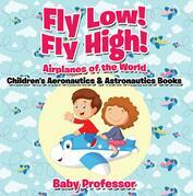 Fly Low! Fly High Airplanes of the World - Children's Aeronautics & Astronautics Books