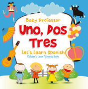 Uno, Dos, Tres: Let's Learn Spanish | Children's Learn Spanish Books