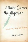Albert Camus the Algerian: Colonialism, Terrorism, Justice
