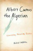 Albert Camus the Algerian: Colonialism, Terrorism, Justice