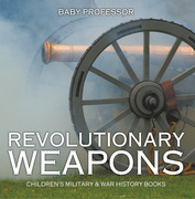 Revolutionary Weapons | Children's Military & War History Books