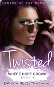 Twisted - Where Hope Grows (Book 3) Coming Of Age Romance