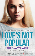 Love's Not Popular - She Always Wins (Book 3) Contemporary Romance
