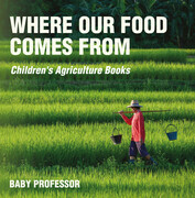 Where Our Food Comes from - Children's Agriculture Books