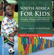 South Africa For Kids: People, Places and Cultures - Children Explore The World Books