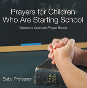 Prayers for Children Who Are Starting School - Children's Christian Prayer Books
