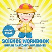Second Grade Science Workbook: Human Anatomy - Our Bodies