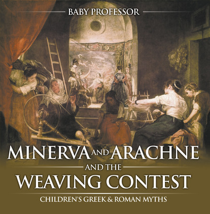 Minerva and Arachne and the Weaving Contest- Children's Greek & Roman Myths