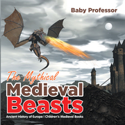 The Mythical Medieval Beasts Ancient History of Europe | Children's Medieval Books