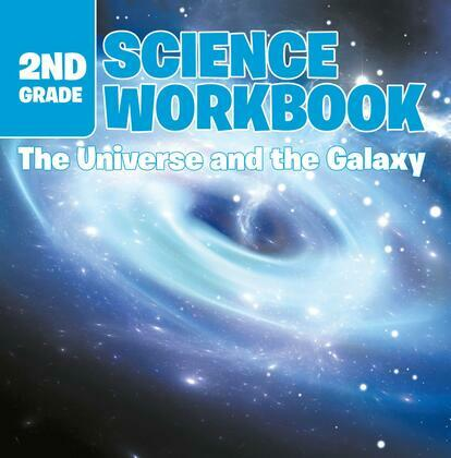 2nd Grade Science Workbook: The Universe and the Galaxy