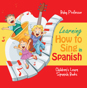 Learning How to Sing in Spanish | Children's Learn Spanish Books