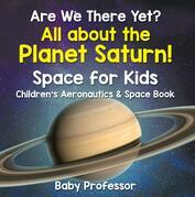 Are We There Yet? All About the Planet Saturn! Space for Kids - Children's Aeronautics & Space Book