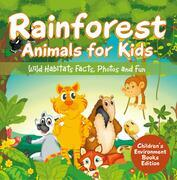 Rainforest Animals for Kids: Wild Habitats Facts, Photos and Fun | Children's Environment Books Edition