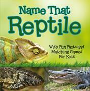 Name That Reptile: With Fun Facts and Matching Games For Kids