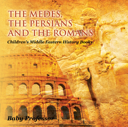 The Medes, the Persians and the Romans | Children's Middle Eastern History Books