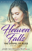Heaven Falls - The Gospel of Alice (Book 2) Supernatural Romance