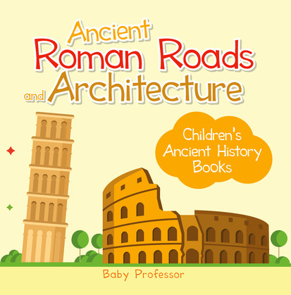 Ancient Roman Roads and Architecture-Children's Ancient History Books