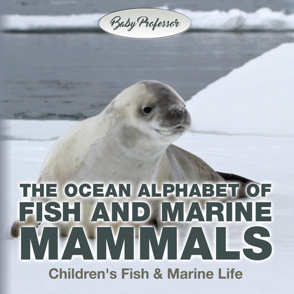 The Ocean Alphabet of Fish and Marine Mammals | Children's Fish & Marine Life