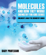 Molecules and How They Work! Chemistry for Kids Series - Children's Analytic Chemistry Books
