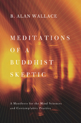 Meditations of a Buddhist Skeptic: A Manifesto for the Mind Sciences