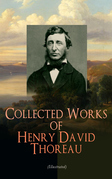 Collected Works of Henry David Thoreau (Illustrated)