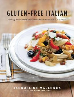 Gluten-Free Italian: Over 150 Irresistible Recipes without Wheat--from Crostini to Tiramisu