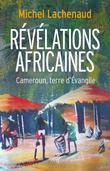 Révélations africaines: Cameroun, terre d'Évangile