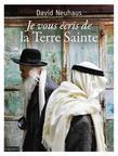 Je vous écris depuis la Terre Sainte: Les juifs, la Terre Sainte et la Bible
