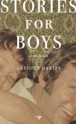 Stories for Boys: A Memoir