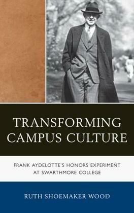 Transforming Campus Culture: Frank Aydelotte's Honors Experiment at Swarthmore College