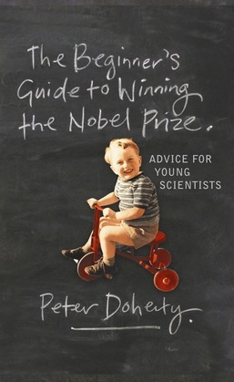 The Beginner's Guide to Winning the Nobel Prize: Advice for Young Scientists